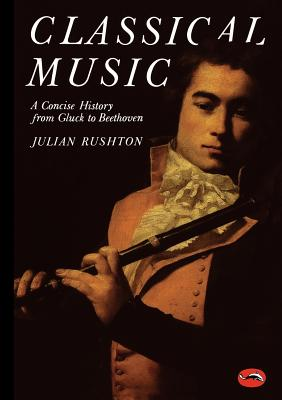 Classical Music: A Concise History (World of Art), Julian Rushton