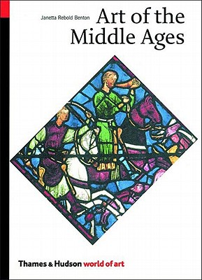 Art of the Middle Ages (World of Art), Benton, Janetta Rebold
