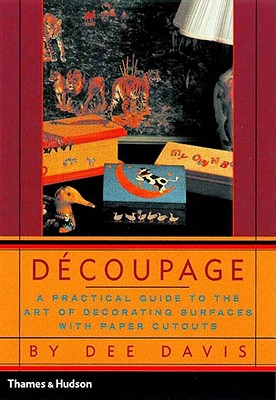 Image for Decoupage: A Practical Guide to the Art of Decorating Surfaces with Paper Cutouts