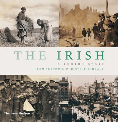 The Irish: A Photohistory, Sexton, Sean; Kinealy, Christine