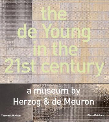 The de Young in the 21st Century: A Museum by Herzog & de Meuron, Diana Ketcham; Michael Corbett; Mitchell Schwarzer; Aaron Betsky