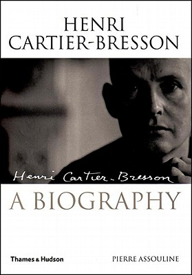 Henri Cartier-Bresson : A Biography, Assouline, Pierre