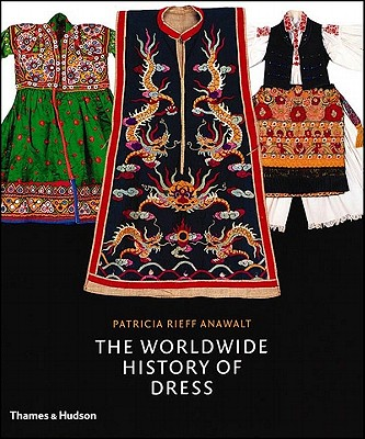 The Worldwide history of Dress, Anawalt, Patricia Rieff