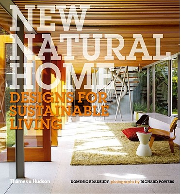 New Natural Home: Designs for Sustainable Living, Dominic Bradbury  (Author), Richard Powers  (Photographer)