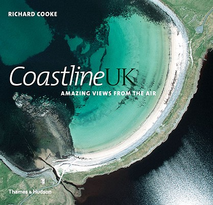 Coastline UK: The Amazing View from the Air, Cooke, Richard (Photographer) & Offen, Richard (Captions)