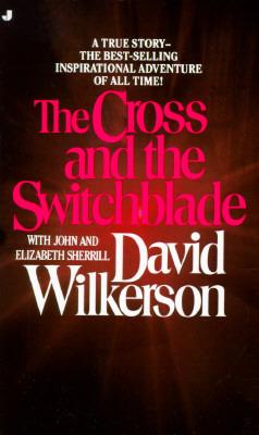 The Cross and the Switchblade, David Wilkerson, Elizabeth Sherrill, John Sherrill
