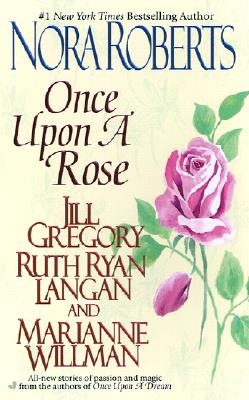 Once Upon a Rose (Anthology), Nora Roberts, Jill Gregory, Ruth Langan, Marianne Willman