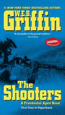 The Shooters: A Presidential Agent Novel (Presidential Agent Novels), W.E.B. GRIFFIN