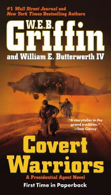 Covert Warriors (A Presidential Agent Novel), W.E.B. Griffin, William E. Butterworth IV