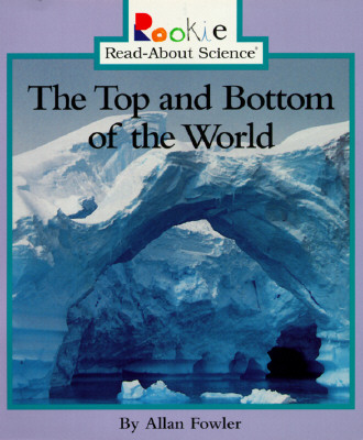 The Top & Bottom of the World (Rookie Read-About Science (Paperback)), Fowler, Allan