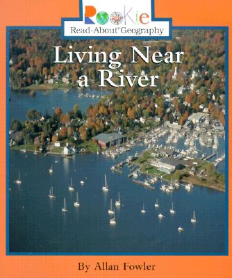 Living Near a River (Rookie Read-About Geography (Paperback)), Fowler, Allan