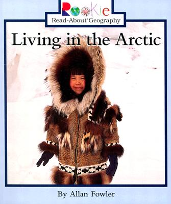 Living in the Arctic (Rookie Read-About Geography), Fowler, Allan