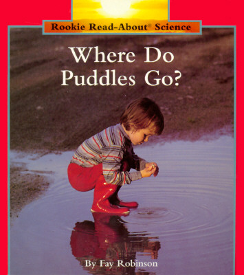Where Do Puddles Go? (Rookie Read-About Science (Paperback)), Robinson, Fay