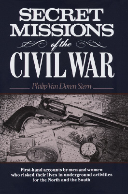 Image for Secret Missions of the Civil War: First-hand accounts by Men and Women Who risked their Lives in Underground Activities for the North and South