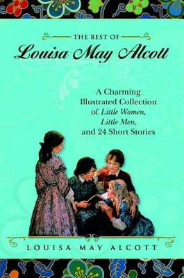Best Of Louisa May Alcott: A Charming Illustrated, Alcott, Louisa May