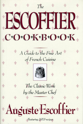 Image for The Escoffier Cookbook and Guide to the Fine Art of Cookery: For Connoisseurs, Chefs, Epicures Complete With 2973 Recipes