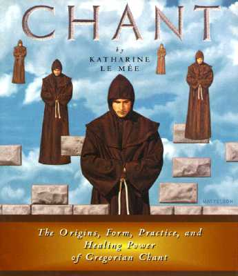 "Image for ""Chant: The Origins, Form, Practice, and Healing Power of Gregorian Chant"""