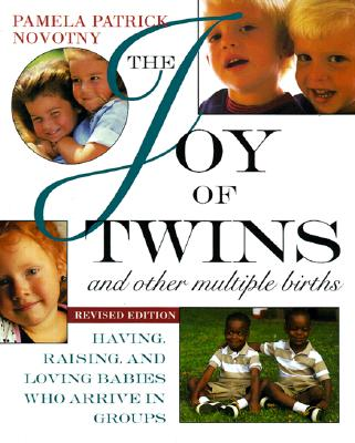 The Joy of Twins and Other Multiple Births: Having, Raising, and Loving Babies Who Arrive in Groups, Novotny, Pamela Patrick
