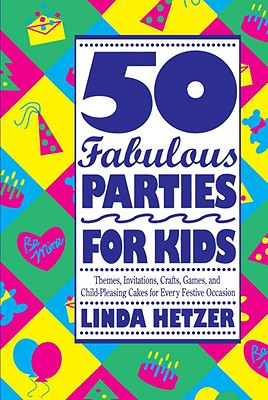 Image for 50 Fabulous Parties For Kids: Themes, Invitations, Crafts, Games, and Child-Pleasing Cakes for Every Festive Occasion