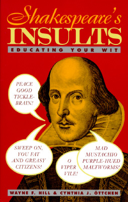 Shakespeare's Insults: Educating Your Wit, Hill, Wayne F.; Ottchen, Cynthia J.