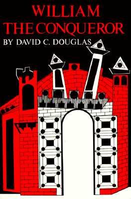 William the Conqueror: The Norman Impact Upon England (English Monarchs Series), David C. Douglas