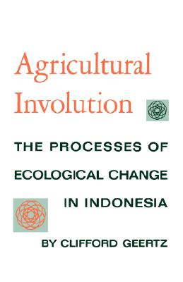 Image for Agricultural Involution: The Processes of Ecological Change in Indonesia