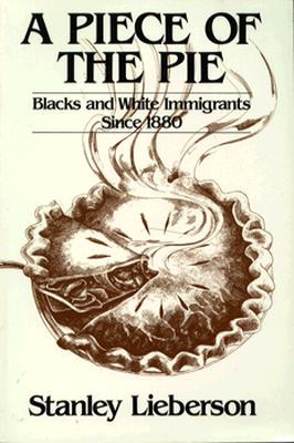 Image for PIECE OF THE PIE, A BLACKS AND WHITE IMMIGRATIONS SINCE 1880