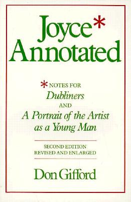 Joyce Annotated: Notes for Dubliners and A Portrait of the Artist as a Young Man  [Second Edition, Revised and Enlarged], Gifford, Don,: Joyce, James