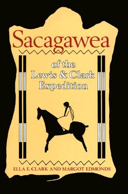 Sacagawea of the Lewis and Clark Expedition, Ella E. Clark, Margot Edmonds