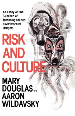 Image for Risk and Culture: An Essay on the Selection of Technological and Environmental Dangers