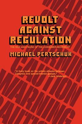 Image for Revolt Against Regulation: The Rise and Pause of the Consumer Movement