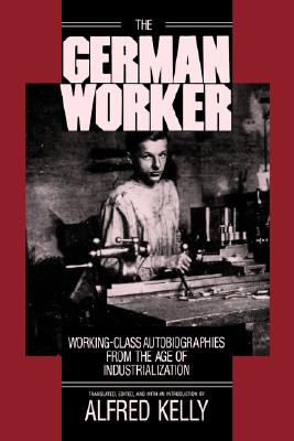 Image for German Worker: Working-Class Autobriographies from the Age of Industrialization