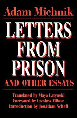 Letters from Prison and Other Essays (Society and Culture in East-Central Europe), Adam Michnik; Translator-Maya Latynski; Introduction-Jonathan Schell; Foreword-Czeslaw Milosz