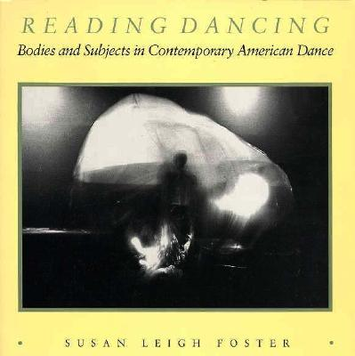 Image for Reading Dancing: Bodies and Subjects in Contemporary American Dance