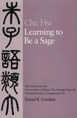 Image for Learning to Be A Sage: Selections from the Conversations of Master Chu, Arranged