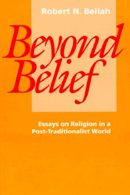 Image for BEYOND BELIEF ESSAYS ON RELIGION IN A POST-TRADITIONALIST WORLD
