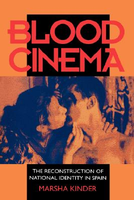 Blood Cinema: The Reconstruction of National Identity in Spain, Kinder, Marsha