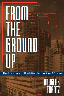 Image for From the Ground Up: The Business of Building in the Age of Money