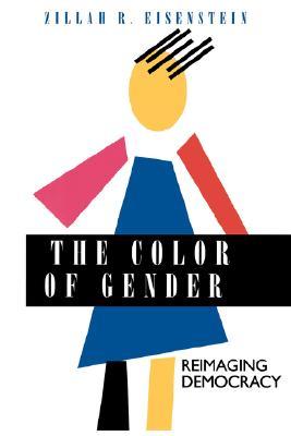 The Color of Gender: Reimaging Democracy, Eisenstein, Zillah R.