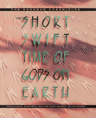 Image for The Short Swift Time of Gods on Earth: The Hohokam Chronicles