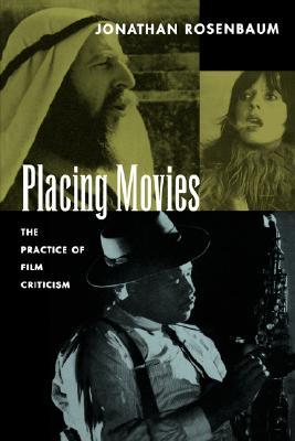 Placing Movies: The Practice of Film Criticism, Rosenbaum, Jonathan