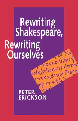 Rewriting Shakespeare, Rewriting Ourselves, Erickson, Peter