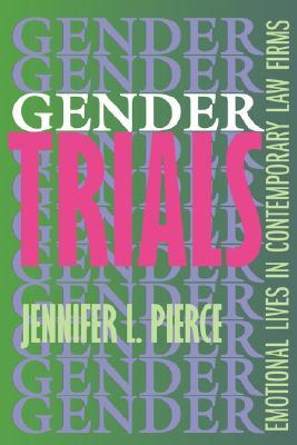 Gender Trials: Emotional Lives in Contemporary Law Firms, Pierce, Jennifer L.