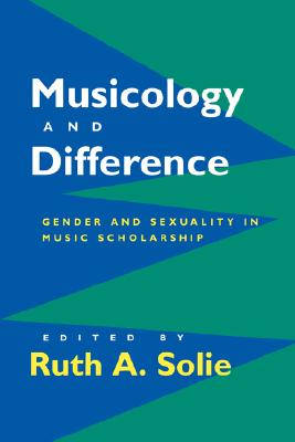 Image for Musicology and Difference: Gender and Sexuality in Music Scholarship