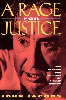 A Rage for Justice: The Passion and Politics of Phillip Burton, Jacobs, John