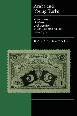 Image for Arabs and Young Turks: Ottomanism, Arabism, and Islamism in the Ottoman Empire, 1908-1918
