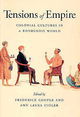 Tensions of Empire: Colonial Cultures in a Bourgeois World, COOPER, Frederick; STOLER, Ann Laura - Editors