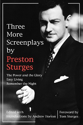 Three More Screenplays by Preston Sturges: The Power and the Glory, Easy Living, and Remember the Night, Sturges, Preston