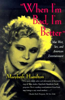 Image for When I'm Bad, I'm Better: Mae West, Sex, and American Entertainment