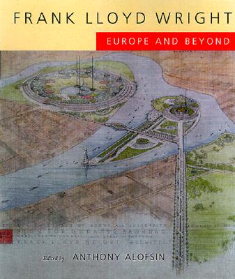Image for Frank Lloyd Wright: Europe and Beyond (An Ahmanson Murphy Fine Arts Book)